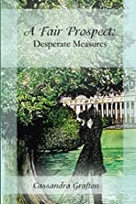 A Fair Prospect: Desperate Measures: A Tale of Elizabeth and Darcy (Volume 3)