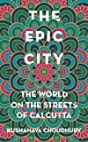 #7: The Epic City: The World on the Streets of Calcutta