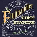 The Fruithandler Time Engine   Allen R. Brady