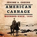 American Carnage: Wounded Knee, 1890 Audiobook by Jerome A. Greene Narrated by James Romick