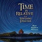 Time Is Relative for Wavering Loyalties Hörbuch von Brett Matthew Williams Gesprochen von: Brett Matthew Williams