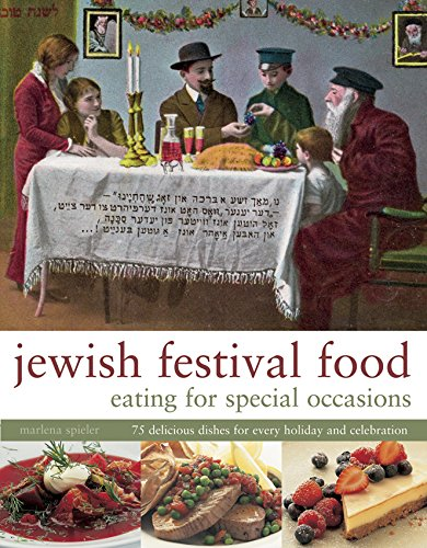 Jewish Festival Food: Eating for Special Occasions: 75 Delicious Dishes For Every Holiday And Celebration by Marlena Spieler