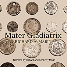Mater Gladiatrix Audiobook by Richard A. Marin Narrated by Kimberly Marin, Richard Marin