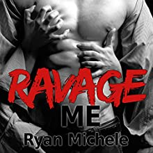 Ravage Me: Ravage MC, Book 1 Audiobook by Ryan Michele Narrated by Joe Arden, Tatiana Sokolov