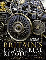 Britain's Industrial Revolution: The Making of a Manufacturing People, 1700-1870