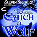 To Catch a Wolf (       UNABRIDGED) by Susan Krinard Narrated by Christine Williams