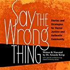 Say the Wrong Thing: Stories and Strategies for Racial Justice and Authentic Community Hörbuch von Dr. Amanda Kemp Gesprochen von: Dr. Amanda Kemp