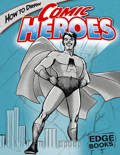 How to Draw Comic Heroes (Edge Books)