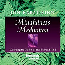 Mindfulness Meditation: Cultivating the Wisdom of Your Body and Mind  by Jon Kabat-Zinn Narrated by Jon Kabat-Zinn