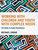 Working with Children and Youth with Complex Needs: 20 Skills to Build Resilience
