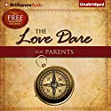 The Love Dare for Parents (       UNABRIDGED) by Stephen Kendrick, Alex Kendrick, Lawrence Kimbrough Narrated by Adam Verner