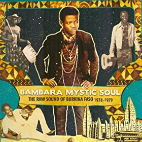 Bambara Mystic Soul (The Raw Sound of Burkina Faso 1974-1979)
