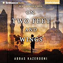 On Two Feet and Wings (       UNABRIDGED) by Abbas Kazerooni Narrated by Abbas Kazerooni