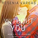 Without You: Changing Hearts Series, Book 1 Audiobook by Yesenia Vargas Narrated by Ramona Master