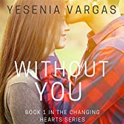 Without You: Changing Hearts Series, Book 1 | Yesenia Vargas