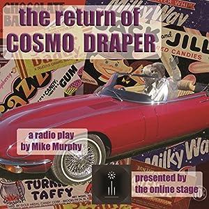 The Return of Cosmo Draper Hörspiel von Mike Murphy Gesprochen von: Noel Badrian, Bob Neufeld, Jeff Moon, Lee Ann Howlett, Joseph Tabler, Marty Kris