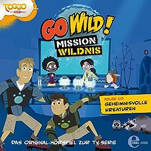 Geheimnisvolle Kreaturen (Go Wild - Mission Wildnis 10) Hörspiel