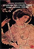 Athenian Red Figure Vases: The Classical Period (World of Art) (0500202443) by Boardman, John