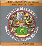 Charlie Malarkey and the Belly-Button Machine (0871131048) by Kennedy, William J.