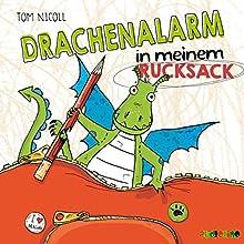 Drachenalarm in meinem Rucksack Hörbuch von Tom Nicoll Gesprochen von: Jona Mues
