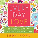 Every Day Love: The Delicate Art of Caring for Each Other | Judy Ford