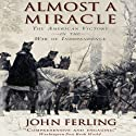 Almost a Miracle: The American Victory in the War of Independence (       UNABRIDGED) by John Ferling Narrated by David Baker