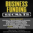 Business Funding Secrets: How to Get Small Business Loans, Crowd Funding, Loans from Peer to Peer Lending, and More (       UNABRIDGED) by Boomy Tokan Narrated by Gary J. Chambers