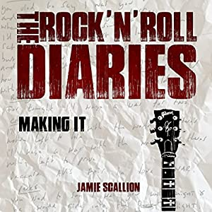 The Rock 'n' Roll Diaries, Part 1: Making It Audiobook