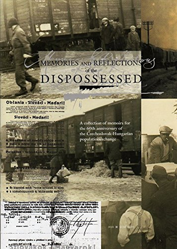 Memories and Reflections of the Dispossessed: A Collection of Memoirs for the 60th Anniversary of the Czechoslovak-hungarian Population Exchange, Laszlo Szarka; Imre Molnar