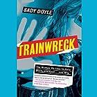 Trainwreck: The Women We Love to Hate, Mock, and Fear, and Why Hörbuch von Sady Doyle Gesprochen von: Alex McKenna