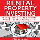 Rental Property Investing: The Beginner's Guide to Own Rental Properties and Earn Passive Income Hörbuch von Alex Johnson Gesprochen von: Pete Beretta