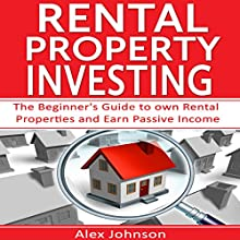 Rental Property Investing: The Beginner's Guide to Own Rental Properties and Earn Passive Income | Livre audio Auteur(s) : Alex Johnson Narrateur(s) : Pete Beretta