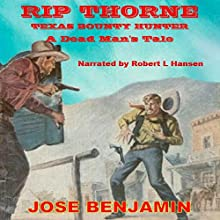 Rip Thorne - Texas Bounty Hunter: A Dead Man's Tale Audiobook by Jose Benjamin Narrated by Robert Hansen