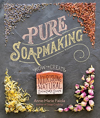 Pure Soapmaking: How to Create Nourishing, Natural Skin Care Soaps (Making Handmade Books compare prices)