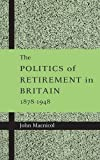 img - for The Politics of Retirement in Britain, 1878-1948 by John Macnicol (1998-08-13) book / textbook / text book