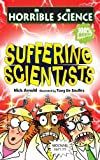 Nick Arnold Suffering Scientists (Horrible Science)