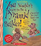 You Wouldnt Want to Be a Pyramid Builder!: A Hazardous Job Youd Rather Not Have