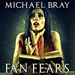 Fan Fears: A Collection of Fear Based Stories | Michael Bray