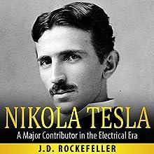 Nikola Tesla: A Major Contributor in the Electrical Era (       UNABRIDGED) by J.D. Rockefeller Narrated by Millian Quinteros