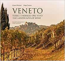 Veneto. Terre e Paesaggi del Vino. The Landscapes of Wine.: Moriani