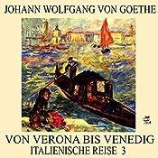 Von Verona bis Venedig (Italienische Reise 3) | Johann Wolfgang von Goethe