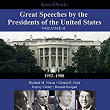 Great Speeches by the Presidents of the United States, Vol. 2: 1952-1988  by  SpeechWorks - compilation Narrated by Richard M. Nixon, Gerald R. Ford, Jimmy Carter, Ronald Reagan