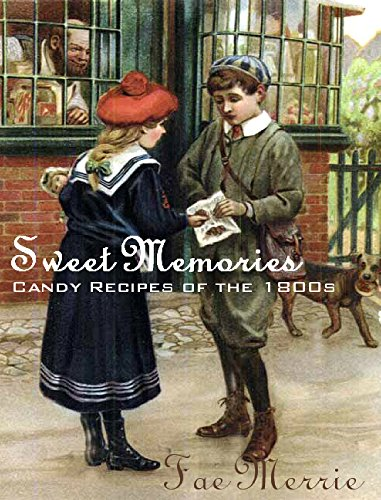 Sweet Memories (Candy Recipes of the 1800s) (The Flavor Fairy Collection Book 7) by Fae Merrie