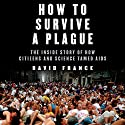 How to Survive a Plague: The Inside Story of How Citizens and Science Tamed AIDS Audiobook by David France Narrated by Rory O'Malley