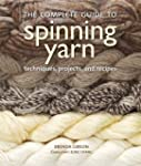 The Complete Guide to Spinning Yarn:...