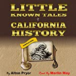 Little Known Tales in California History | Alton Pryor