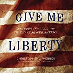 Give Me Liberty: Speakers and SpeechesThat Have Shaped America | Christopher L. Webber