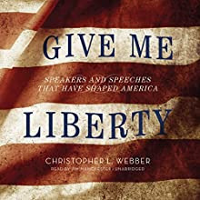 Give Me Liberty: Speakers and SpeechesThat Have Shaped America (       UNABRIDGED) by Christopher L. Webber Narrated by Jim Manchester