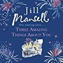 Three Amazing Things About You Audiobook by Jill Mansell Narrated by Karen Cass