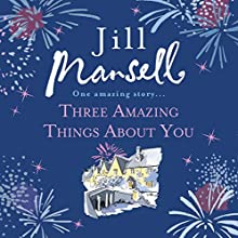 Three Amazing Things About You (       UNABRIDGED) by Jill Mansell Narrated by Karen Cass
